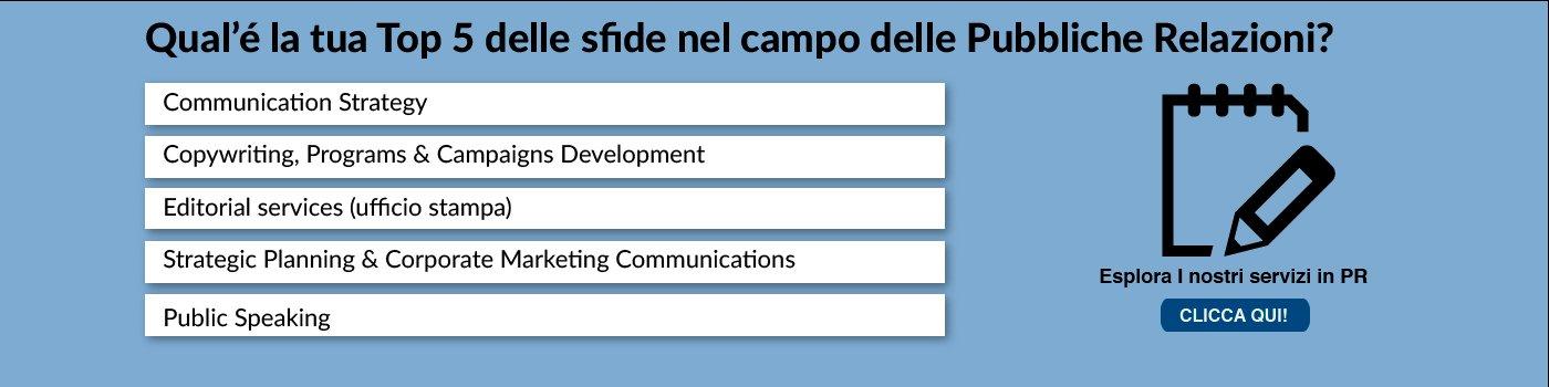 Communication Strategy, Copywriting, Programs & Campaigns Development, Editorial services (ufficio stampa), Strategic Planning & Corporate Marketing Communications, Public Speaking